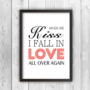 When We Kiss I Fall In Love All Over Again Print-b