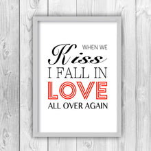When We Kiss I Fall In Love All Over Again Print-g