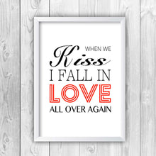 When We Kiss I Fall In Love All Over Again Print-w