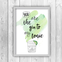 You Are The Gin To My Tonic Print-g