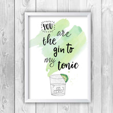 You Are The Gin To My Tonic Print-w