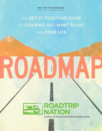 Roadmap The Get-It-Together Guide for Figuring Out What to Do with Your Life
