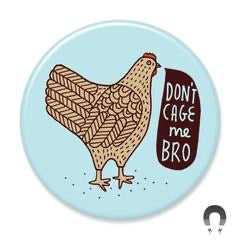 Don't Cage Me Bro Chicken Magnet