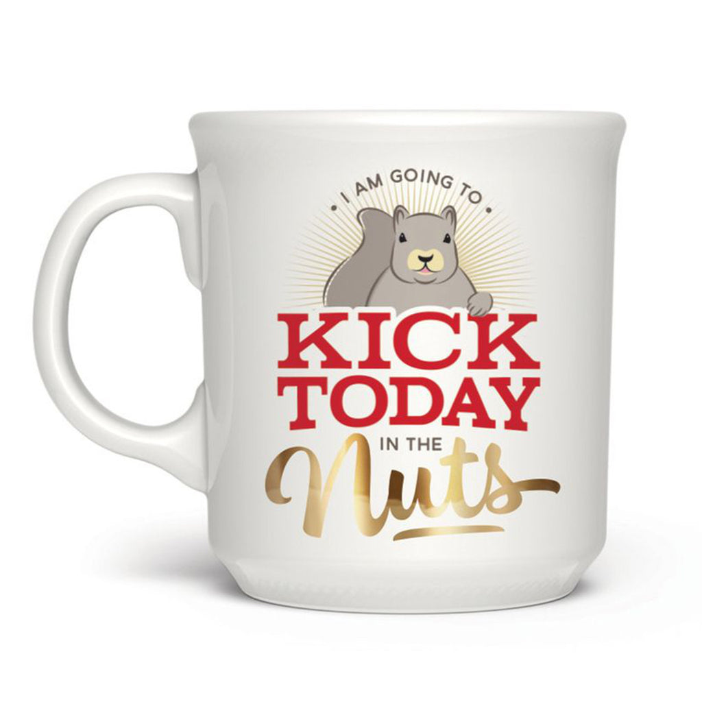 I Am Going to Kick Today in the Nuts Mug