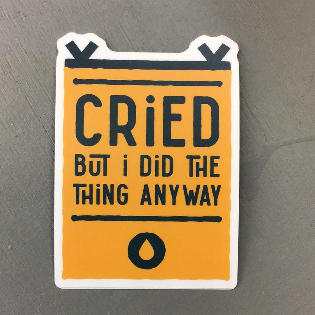 Cried But I Did The Thing Anyway Sticker