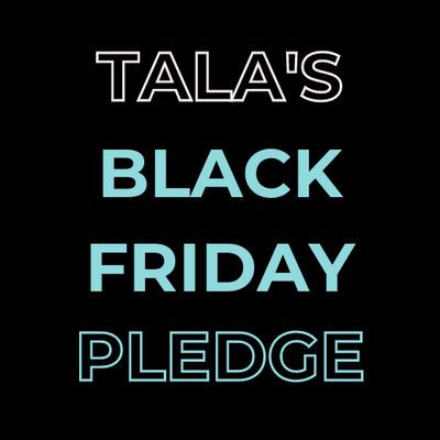 TALA'S BLACK FRIDAY PLEDGE