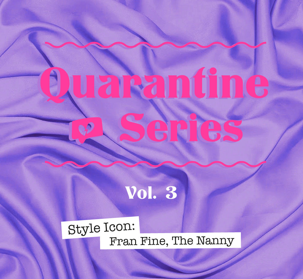 QUARANTINE SERIES VOL. 3  ❤️️ Style Icon: Fran Fine, The Nanny
