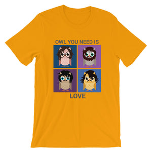 OWL YOU NEED IS LOVE/Unisex T-Shirt