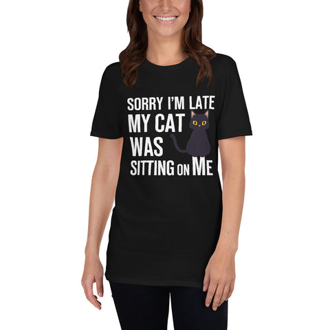 Sorry I am Late My Cat Was Sitting On Me, Unisex T-Shirt
