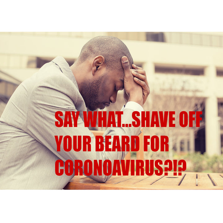 Say What...Shave Off Your Beard For Coronavirus?!?