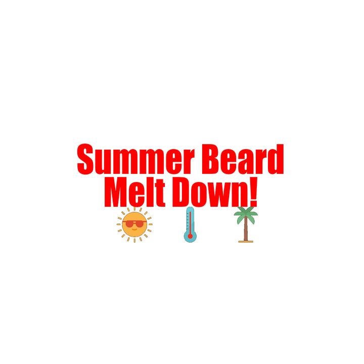 Summer Heat and Beard Meltdown!