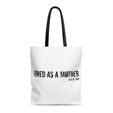 Life of Mom - Tired as a Mother Tote