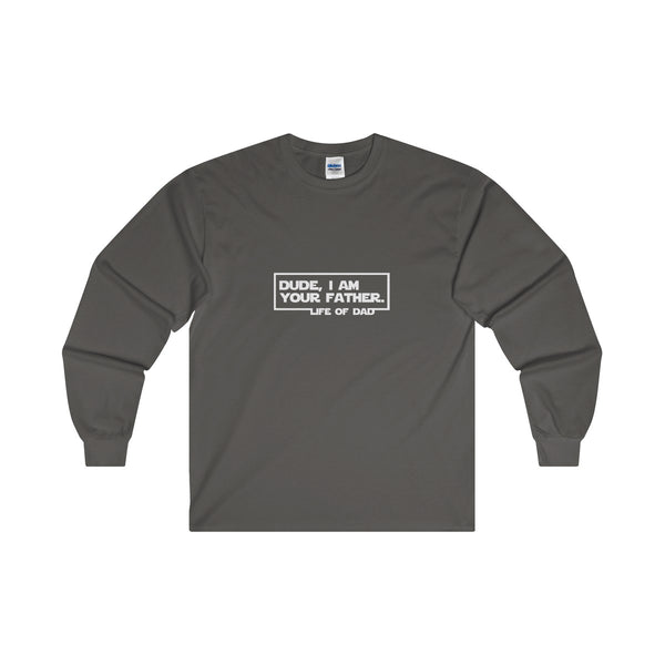 Dude, I am Your Father! Life of Dad Long Sleeve T-Shirt