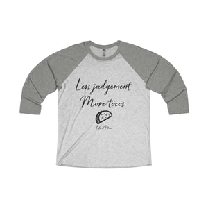 Life of Mom - Less Judgement, More Tacos - 3/4 Tee