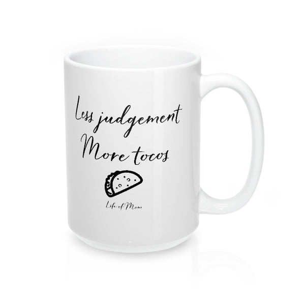 Life of Mom - Less Judgement More Tacos Mug 15oz