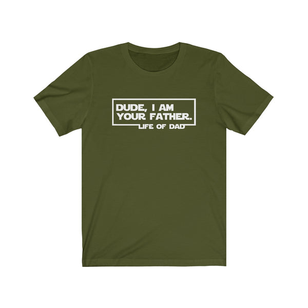 Dude I Am Your Father T-Shirt