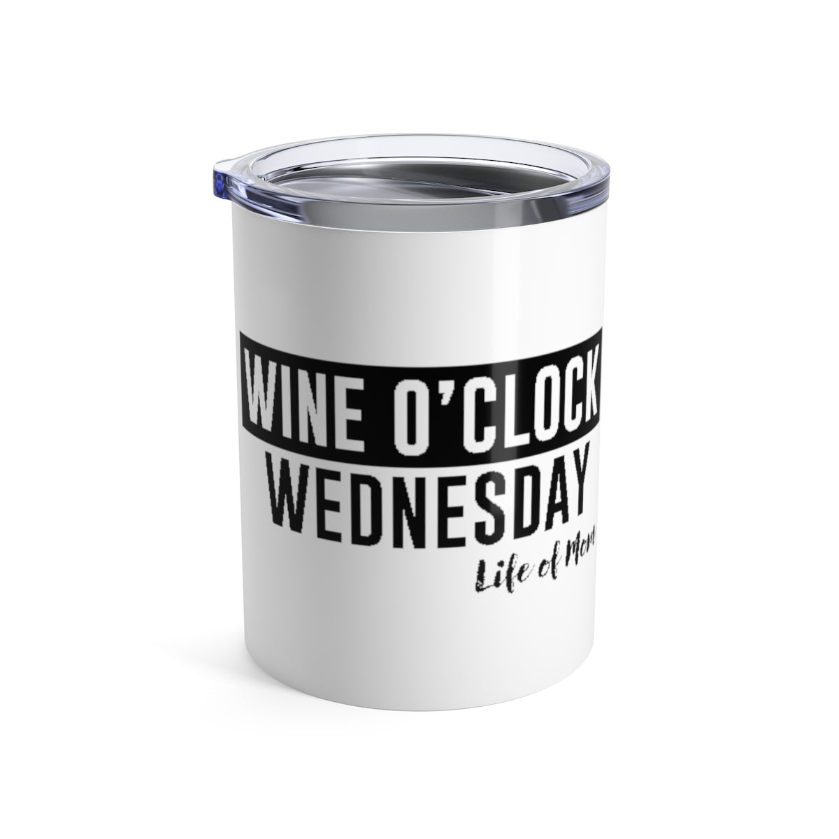 Life of Mom - Wine O'clock Tumbler