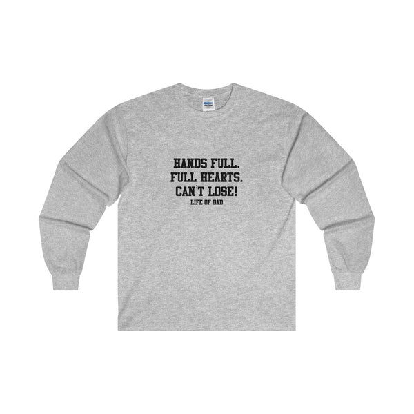 Hands Full. Full Hearts. Can't Lose! Life of Dad Long Sleeve Shirt