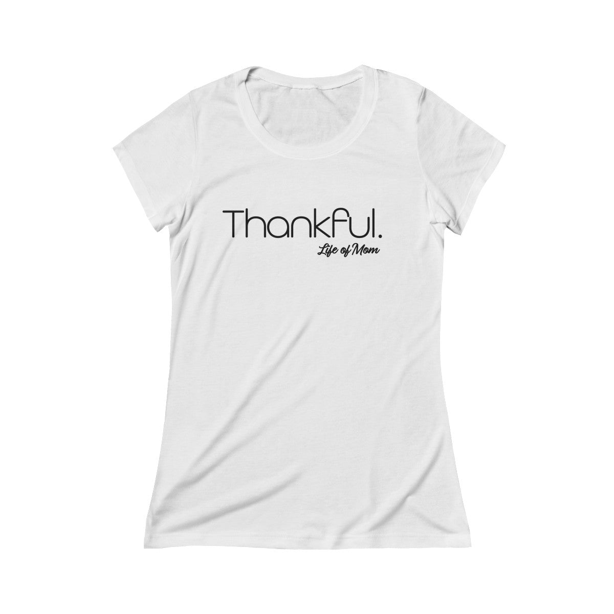 Life of Mom - Thankful T-Shirt