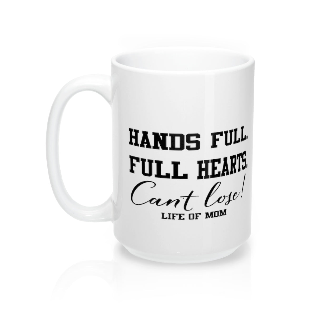 Life of Mom - Hands Full. Full Hearts. Can't Lose! Mug