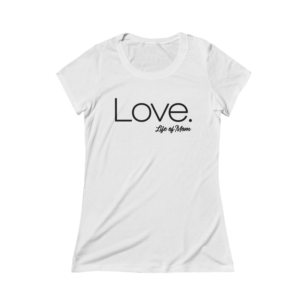 Life of Mom - Love T-Shirt