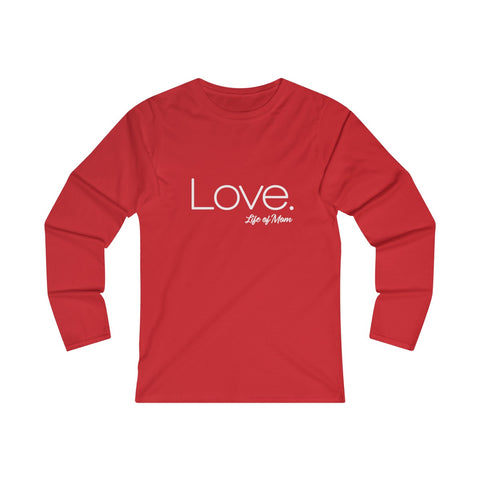 Life of Mom - Love Long Sleeve T-Shirt
