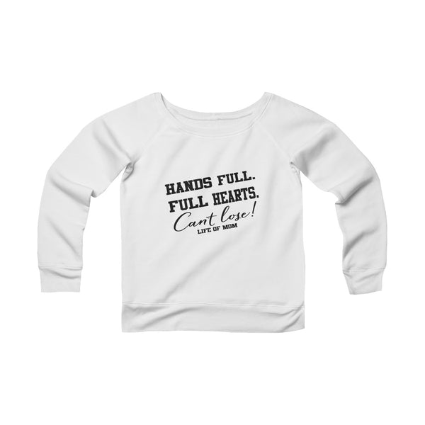 Life of Mom - Hands Full. Full Hearts. Can't Lose! Sweatshirt