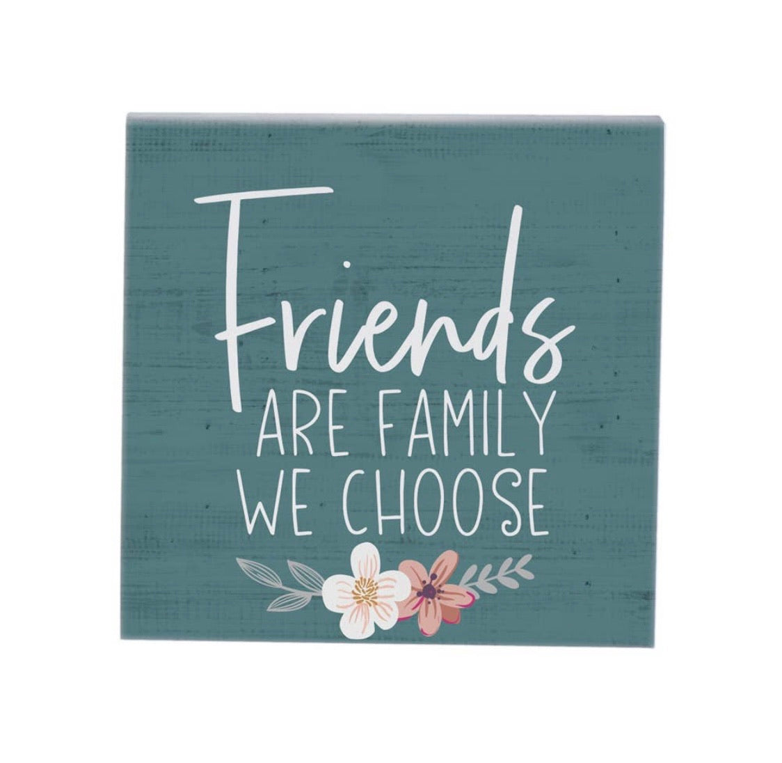 Friends Are Family We Choose Sign