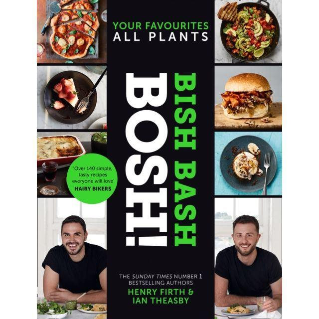 BISH BASH BOSH!: Your Favourites. All Plants. - Ian Theasby, Henry Firth
