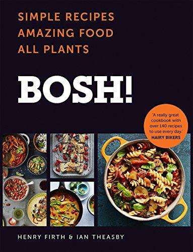 BOSH Simple Recipes. Amazing Food. All Plants. - Henry Firth & Ian Theasby - TheVeganKind