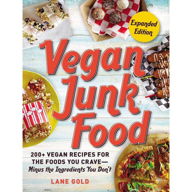 Vegan Junk Food, Expanded Edition: 200+ Vegan Recipes for the Foods You Crave... - Lane Gold