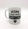 "TVK Mug ""Vegan - Because I'm Not a Baby Cow"" Horizontal"