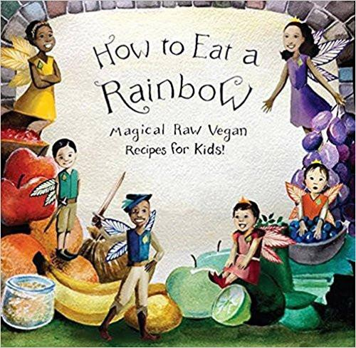 How to Eat a Rainbow - Magical Raw Vegan Recipes for Kids - TheVeganKind