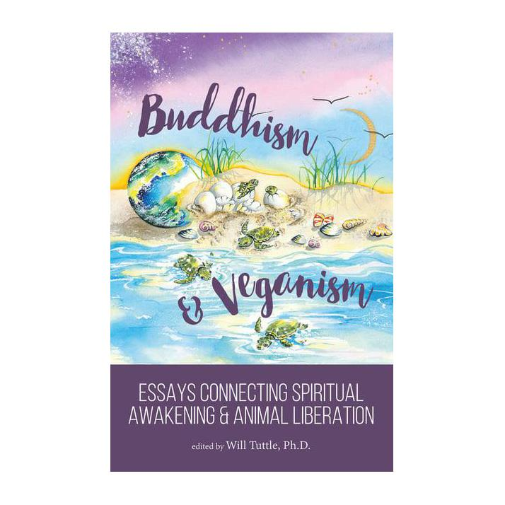 Buddhism and Veganism : Essays Connecting Spiritual Awakening and Animal Liberation - Will Tuttle