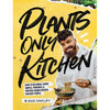 Plants Only Kitchen : Over 70 Delicious Simple Protein-Packed Recipes - Gaz Oakley