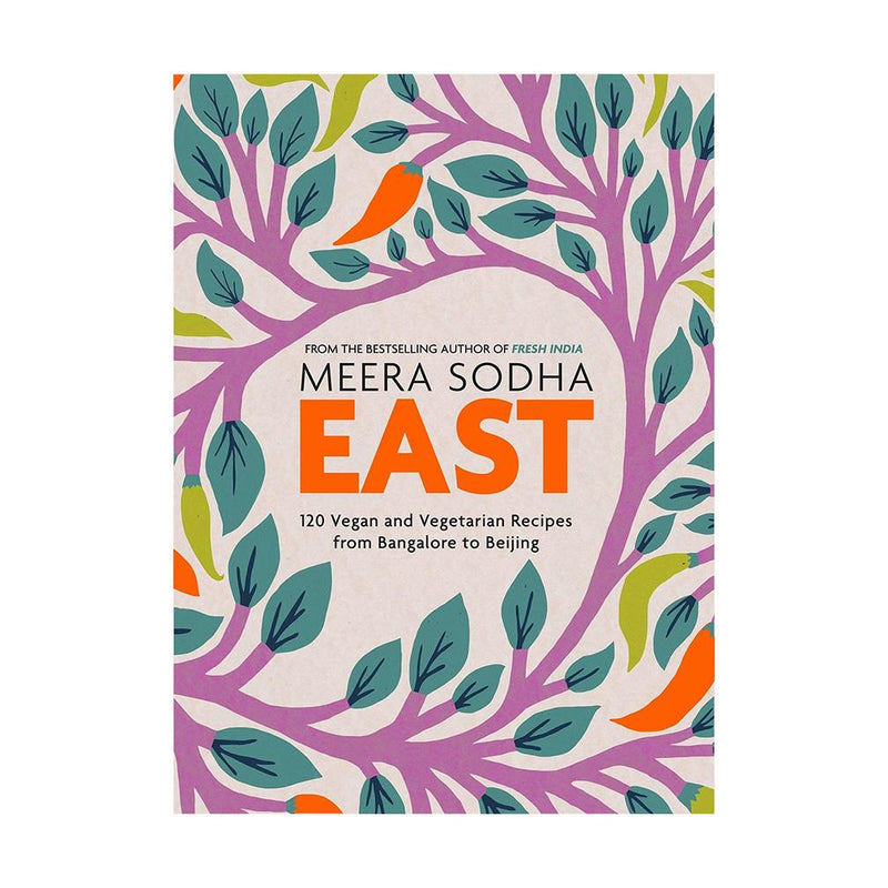 Meera Sodha - East : 120 Vegan and Vegetarian recipes from Bangalore to Beijing