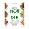 How Not To Die Cookbook - Over 100 Recipes to Help Prevent andReverse Disease