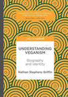 Understanding Veganism: Biography and Identity - Nathan Stephens Griffin