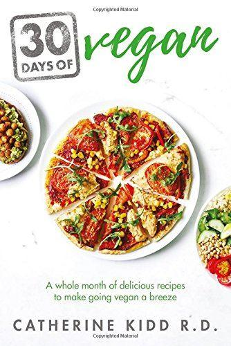 30 Days of Vegan: A whole month of delicious recipes to make going vegan a breeze - Catherine Kidd - TheVeganKind