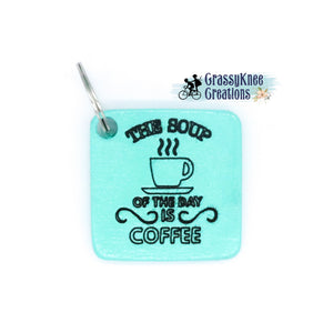 The Soup of the Day is Coffee Keychain