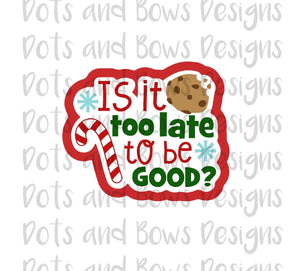 Too Late To Be Good Cutter - Dots and Bows Designs