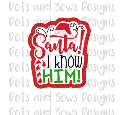 Santa I Know Him Cutter - Dots and Bows Designs