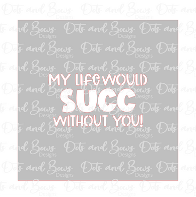 My Life Would Succ WIthout You Stencil Digital Download