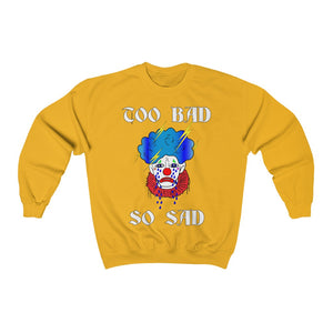 Adult Unisex Too Bad So Sad Sweatshirt