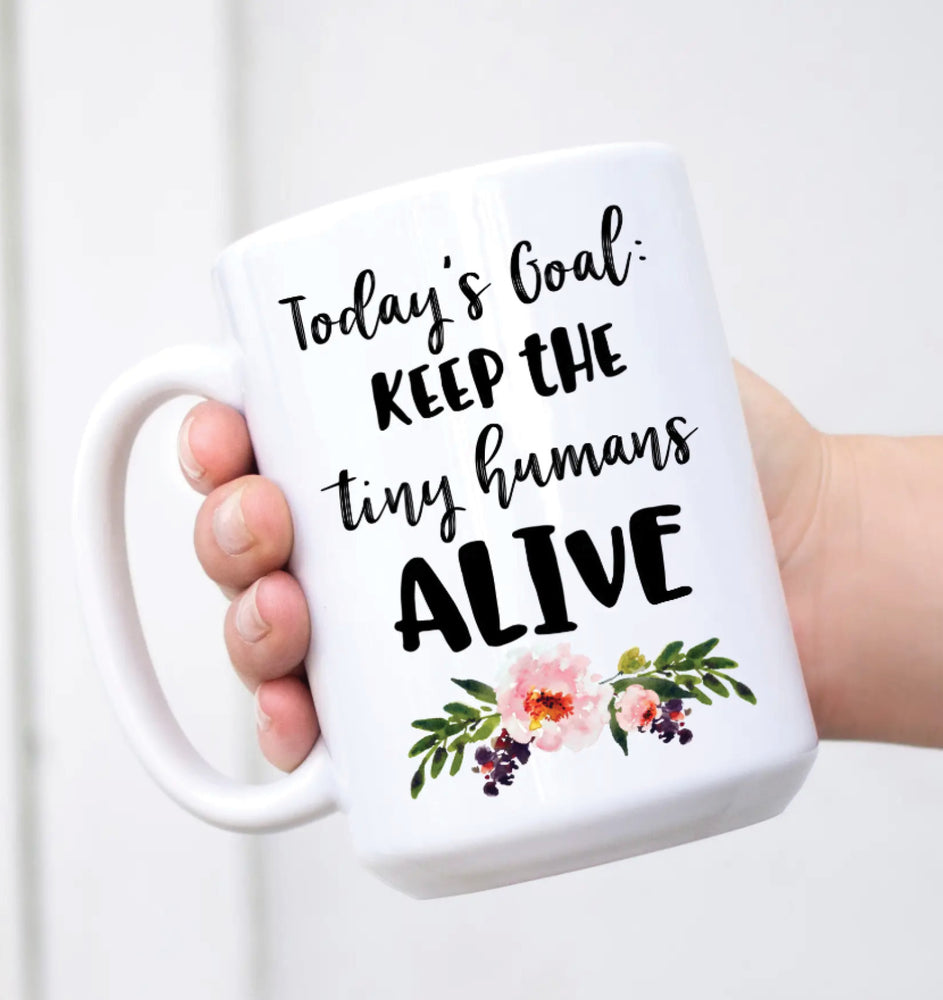 Keep the Tiny Humans Alive Mug