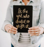 Be The Girl Who Decided To Just Go For It Journal