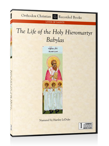 The Holy Hieromartyr Babylas -- MP3 Download