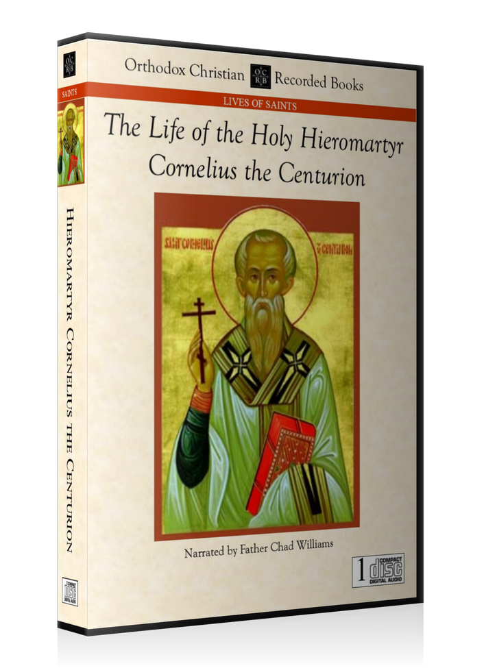 The Life of the Holy Hieromartyr Cornelius the Centurion -- MP3 Download