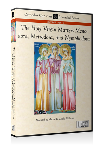The Holy Virgin Martyrs Menodora, Metrodora, and Nymphodora - MP3 Download