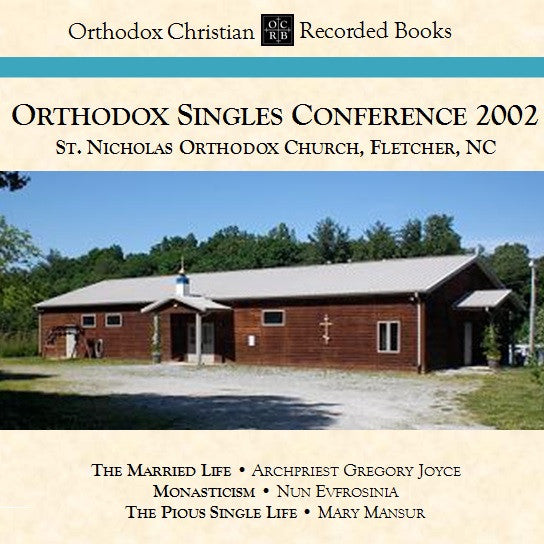 Orthodox Singles Conference 2002: Lectures on Marriage, Monasticism, and the Single Life